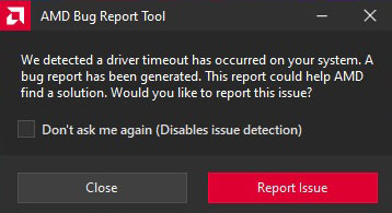 AMD Bug Report Tool : We detected a driver timeout has occurred on your system. A bug report has been generated. This report could help AMD find a solution. Would you like to report this issue?